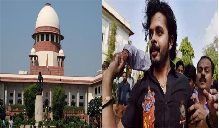 आजीवन प्रतिबंध झेल रहे श्रीसंथ पर सुप्रीम कोर्ट का दो टूक, बीसीसीआई से 4 हफ्तों में मांगा जवाब